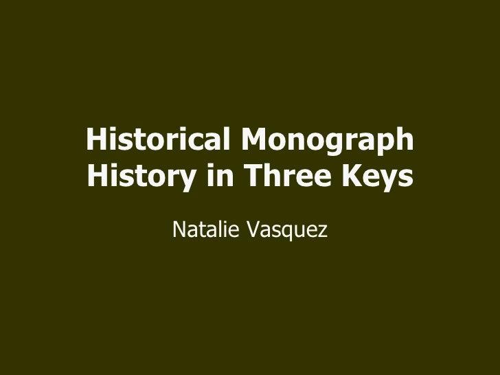 Historical Monograph History in Three Keys Natalie Vasquez