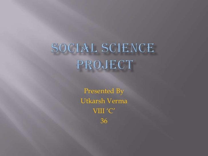 Presented ByUtkarsh Verma    VIII 'C'      36