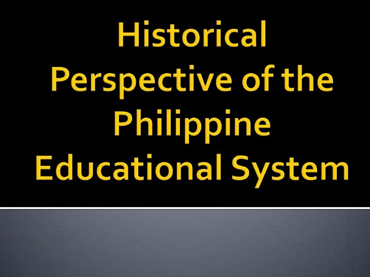 Historical Perspective of the Philippine Educational System <br />