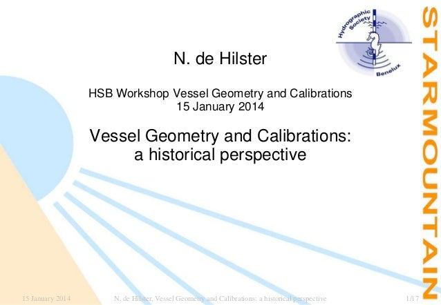 N. de Hilster HSB Workshop Vessel Geometry and Calibrations 15 January 2014  Vessel Geometry and Calibrations: a historica...