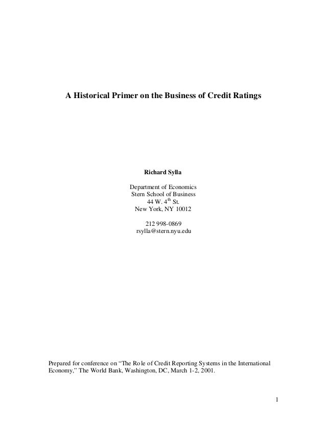 A Historical Primer on the Business of Credit Ratings  Richard Sylla Department of Economics Stern School of Business 44 W...