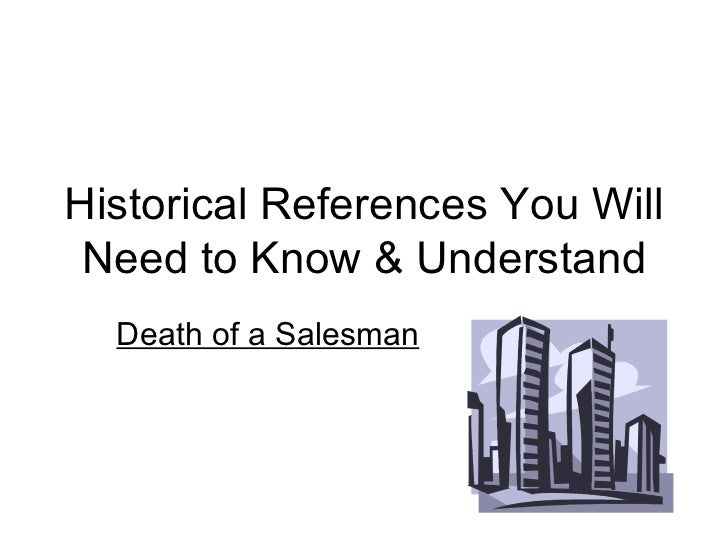 Historical References You Will Need to Know & Understand Death of a Salesman