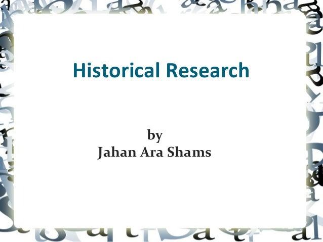 Historical Research         by  Jahan Ara Shams