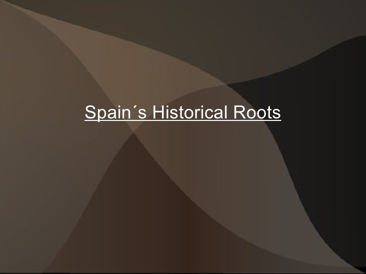 Spain´s Historical Roots