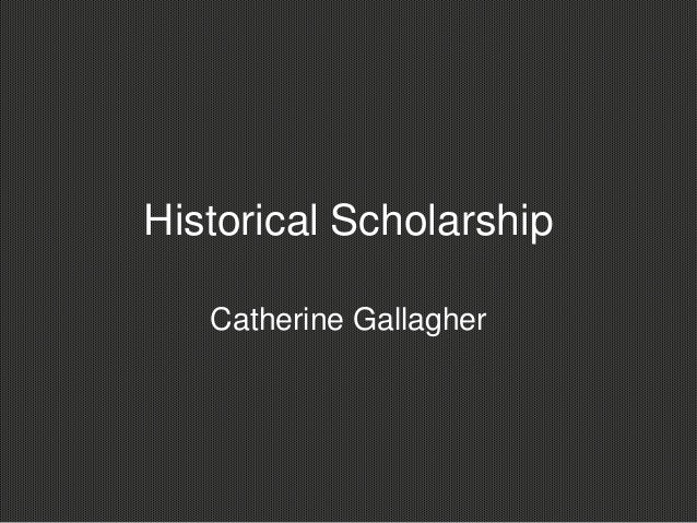 Historical Scholarship   Catherine Gallagher