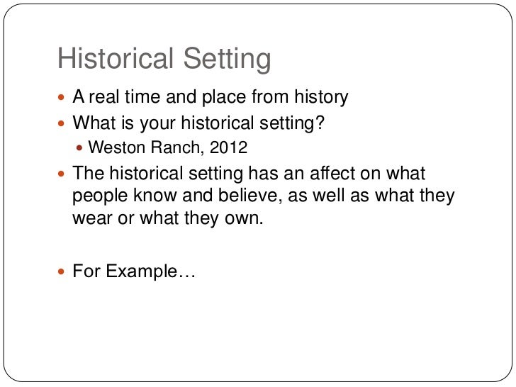 Historical Setting A real time and place from history What is your historical setting?   Weston Ranch, 2012 The histor...