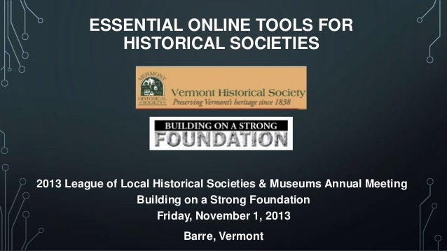 ESSENTIAL ONLINE TOOLS FOR HISTORICAL SOCIETIES  2013 League of Local Historical Societies & Museums Annual Meeting Buildi...
