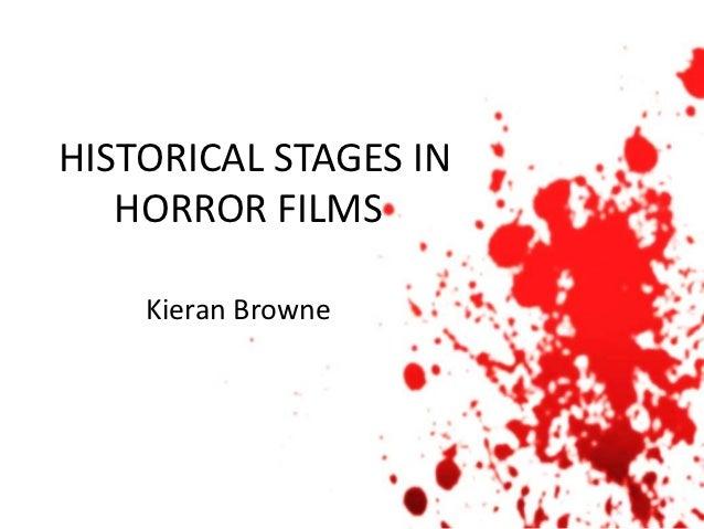 HISTORICAL STAGES IN   HORROR FILMS    Kieran Browne