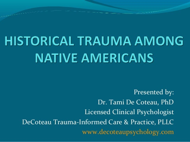 Presented by: Dr. Tami De Coteau, PhD Licensed Clinical Psychologist DeCoteau Trauma-Informed Care & Practice, PLLC www.de...