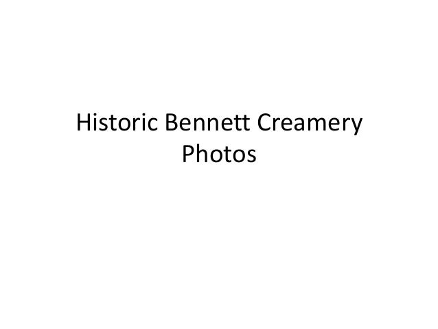 Historic Bennett Creamery Photos