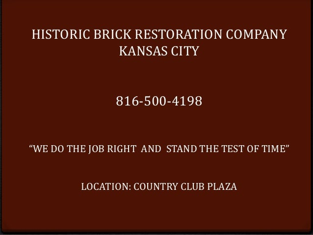 "HISTORIC BRICK RESTORATION COMPANY KANSAS CITY 816-500-4198 ""WE DO THE JOB RIGHT AND STAND THE TEST OF TIME"" LOCATION: COU..."