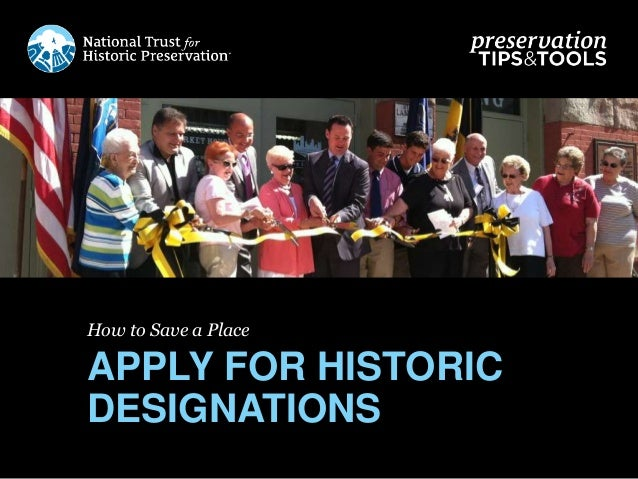 How to Save a Place APPLY FOR HISTORIC DESIGNATIONS