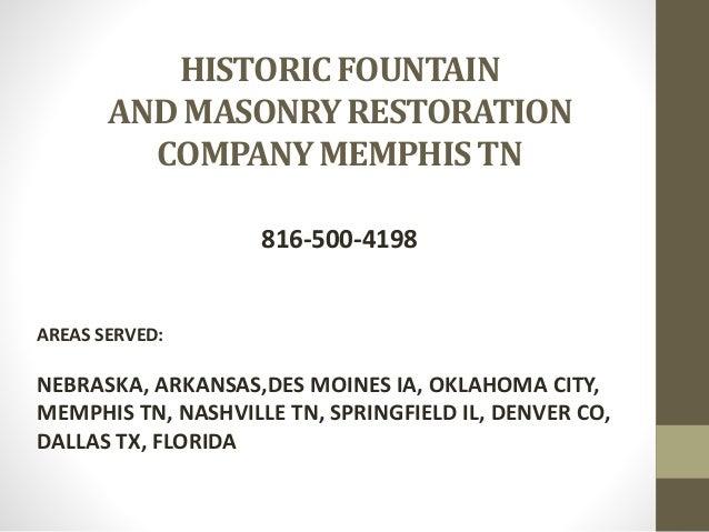 HISTORIC FOUNTAIN AND MASONRY RESTORATION COMPANY MEMPHIS TN 816-500-4198 AREAS SERVED: NEBRASKA, ARKANSAS,DES MOINES IA, ...