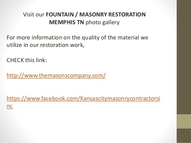 Visit our FOUNTAIN / MASONRY RESTORATION MEMPHIS TN photo gallery For more information on the quality of the material we u...