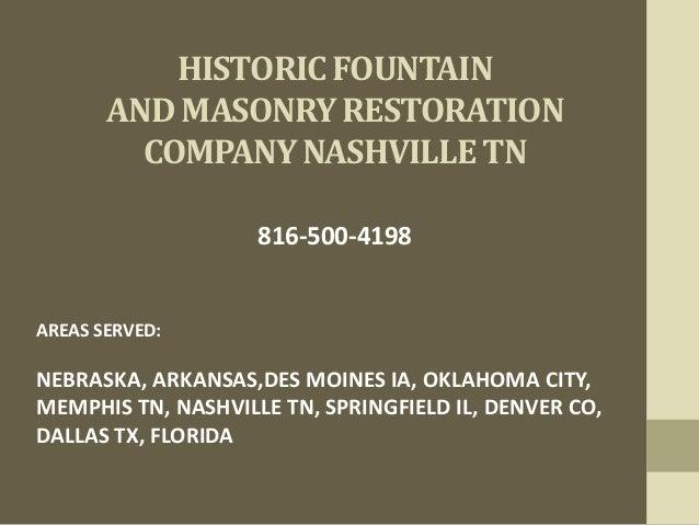 HISTORIC FOUNTAIN AND MASONRY RESTORATION COMPANY NASHVILLE TN 816-500-4198 AREAS SERVED: NEBRASKA, ARKANSAS,DES MOINES IA...