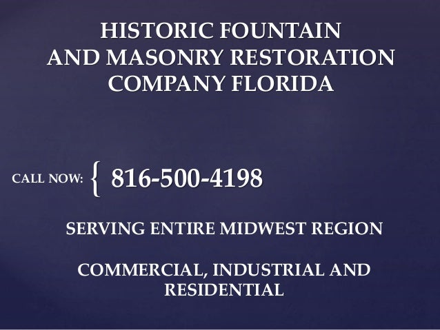 { HISTORIC FOUNTAIN AND MASONRY RESTORATION COMPANY FLORIDA 816-500-4198 SERVING ENTIRE MIDWEST REGION COMMERCIAL, INDUSTR...