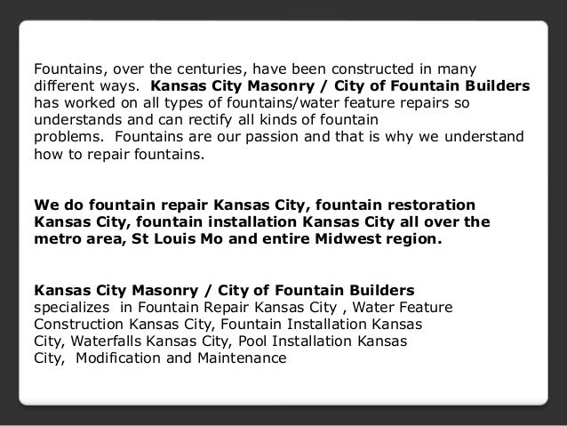 Fountains, over the centuries, have been constructed in many different ways. Kansas City Masonry / City of Fountain Builde...