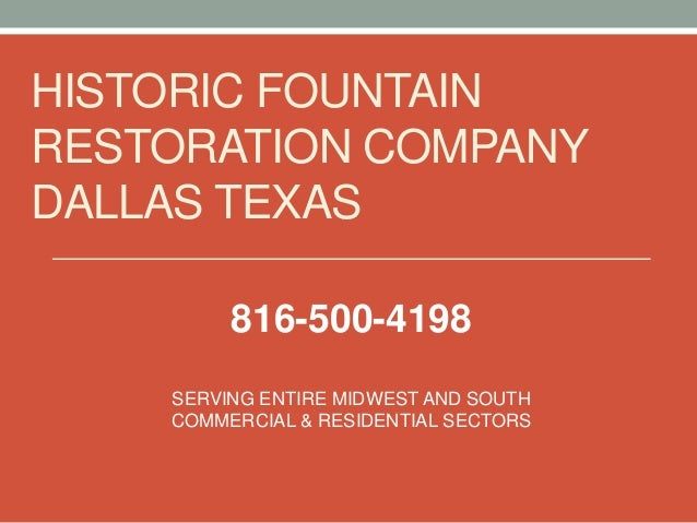 HISTORIC FOUNTAIN RESTORATION COMPANY DALLAS TEXAS SERVING ENTIRE MIDWEST AND SOUTH COMMERCIAL & RESIDENTIAL SECTORS 816-5...