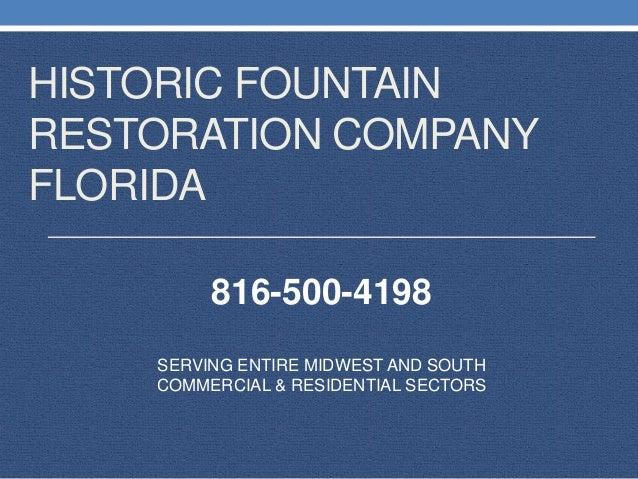 HISTORIC FOUNTAIN RESTORATION COMPANY FLORIDA SERVING ENTIRE MIDWEST AND SOUTH COMMERCIAL & RESIDENTIAL SECTORS 816-500-41...