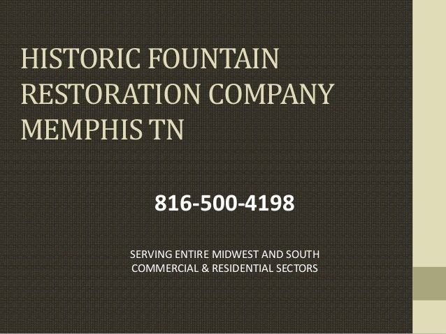 HISTORIC FOUNTAIN RESTORATION COMPANY MEMPHIS TN SERVING ENTIRE MIDWEST AND SOUTH COMMERCIAL & RESIDENTIAL SECTORS 816-500...