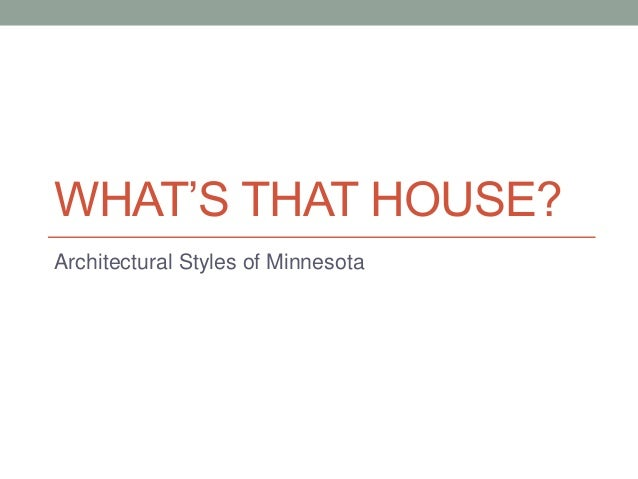 WHAT'S THAT HOUSE? Architectural Styles of Minnesota