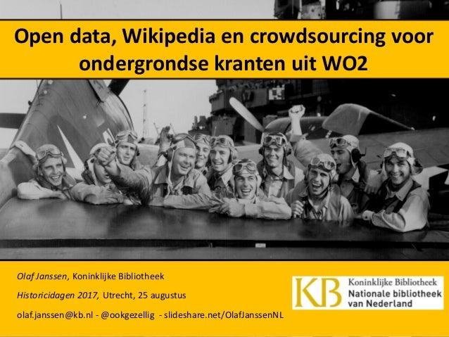 Open data, Wikipedia en crowdsourcing voor ondergrondse kranten uit WO2 Olaf Janssen, Koninklijke Bibliotheek Historicidag...