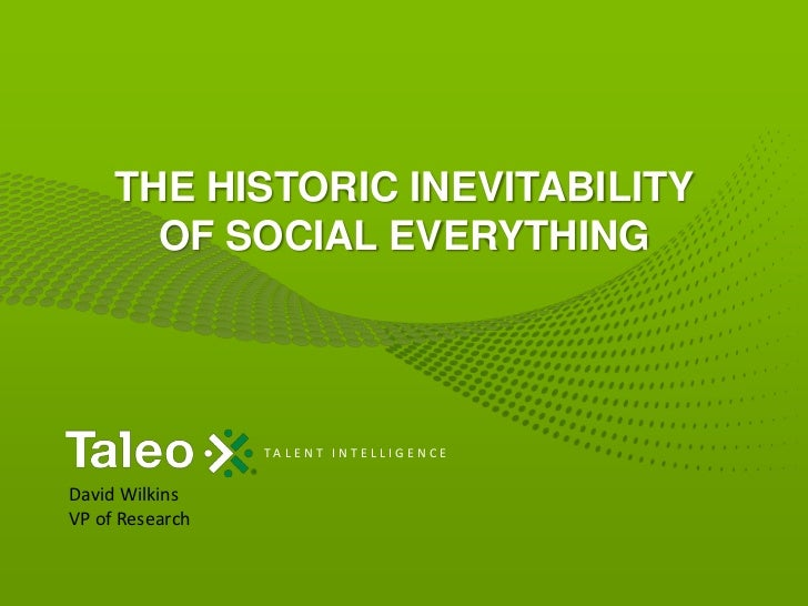 The Historic Inevitability of Social Everything<br />David Wilkins<br />VP of Research<br />
