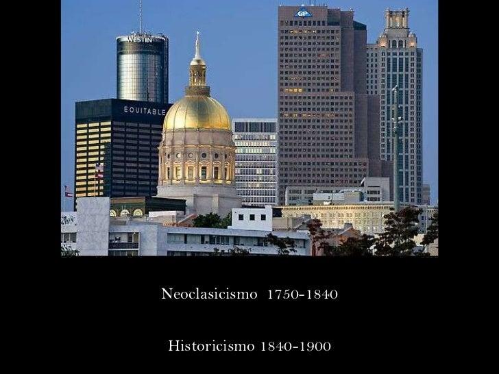 Neoclasicismo  1750-1840 Historicismo 1840-1900