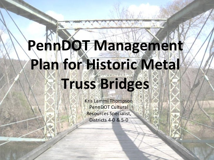 PennDOT ManagementPlan for Historic Metal     Truss Bridges        Kris Lammi Thompson          PennDOT Cultural         R...