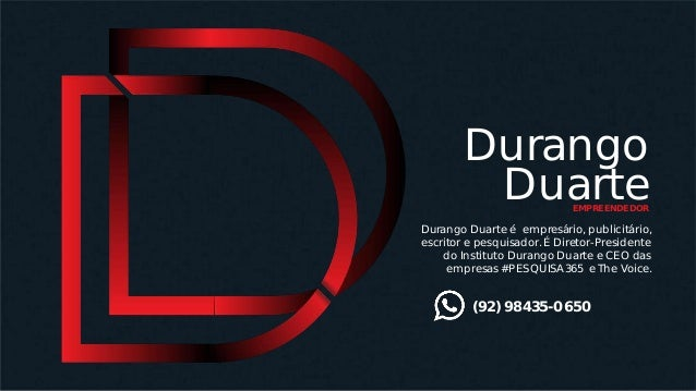 Durango Duarte Durango Duarte � empres�rio, publicit�rio, escritor e pesquisador. � Diretor-Presidente do Instituto Durang...