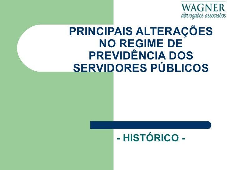 PRINCIPAIS ALTERAÇÕES NO REGIME DE PREVIDÊNCIA DOS SERVIDORES PÚBLICOS - HISTÓRICO -