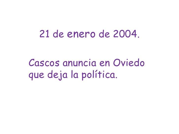 21 de enero de 2004. <br />Cascos anuncia en Oviedo que deja la política.<br />