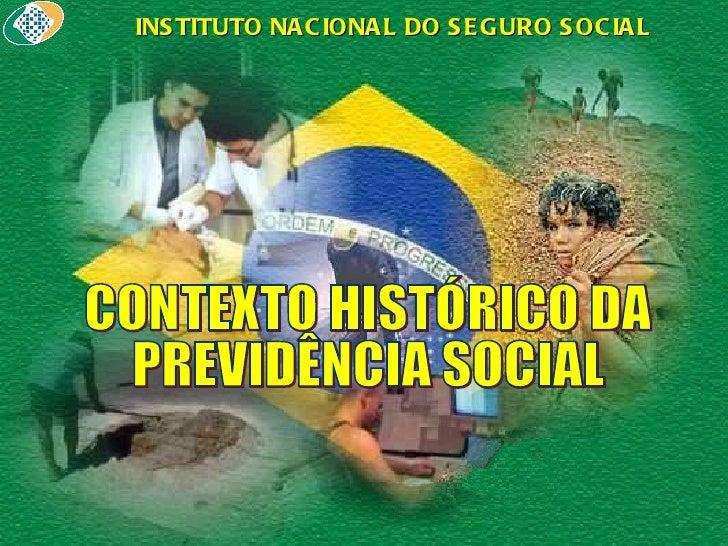 CONTEXTO HISTÓRICO DA  PREVIDÊNCIA SOCIAL INSTITUTO NACIONAL DO SEGURO SOCIAL