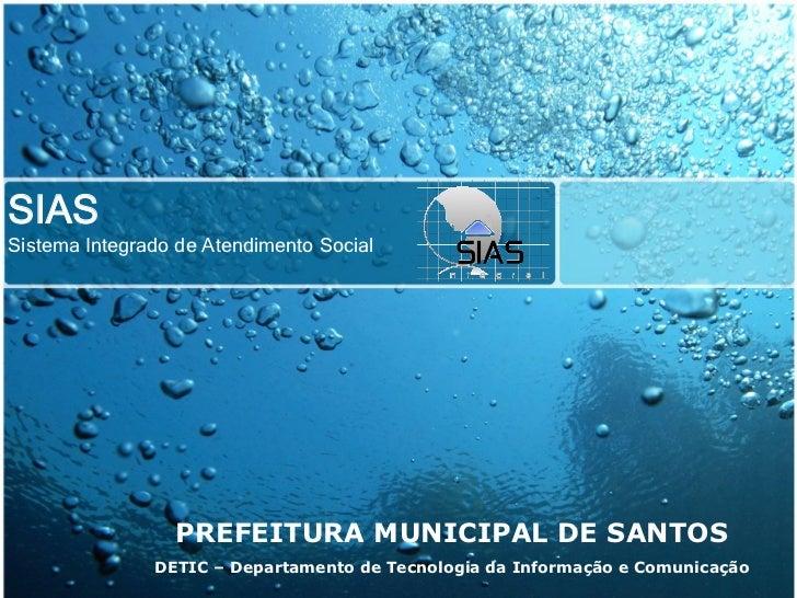 SIASSistema Integrado de Atendimento Social                 PREFEITURA MUNICIPAL DE SANTOS               DETIC – Departame...