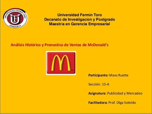 Análisis Histórico y Pronostico de Ventas de McDonald's Participante: Maxs Ruette Sección: 15-A Asignatura: Publicidad y M...