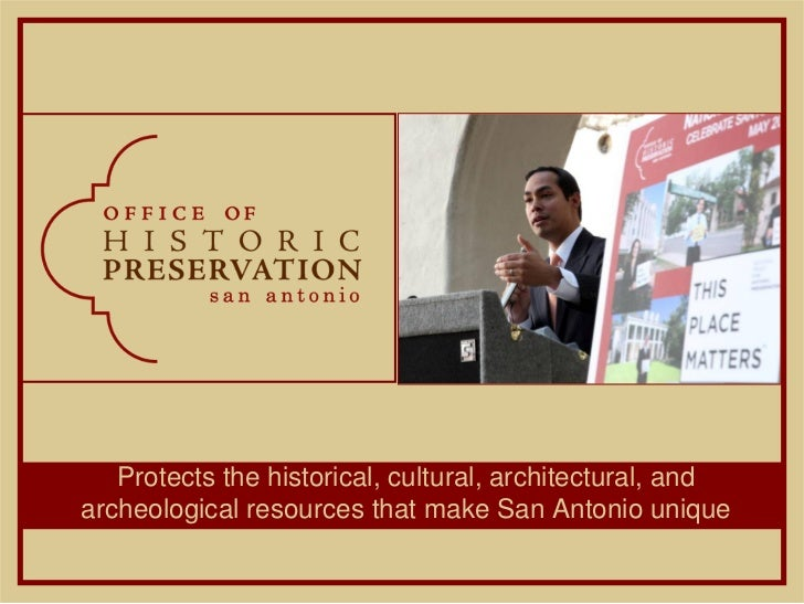Protects the historical, cultural, architectural, andarcheological resources that make San Antonio unique