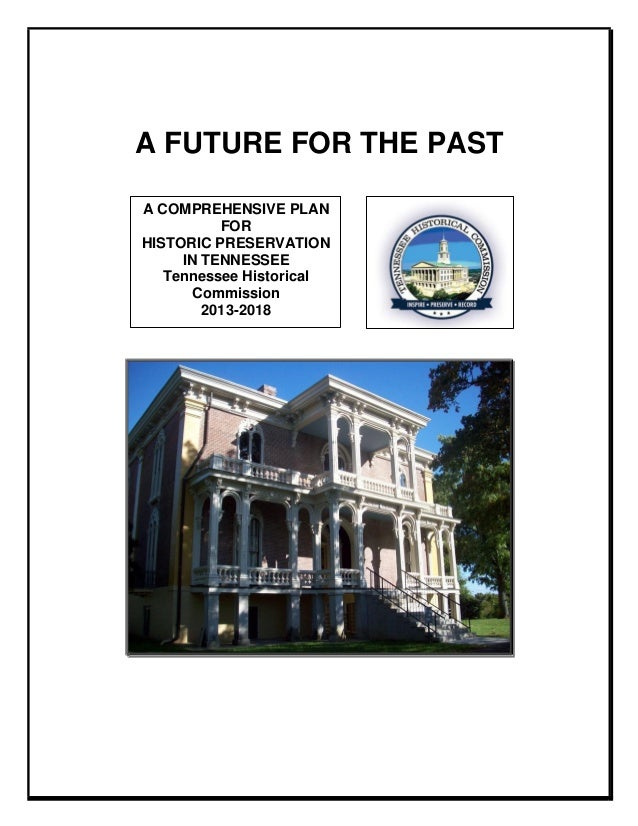 A FUTURE FOR THE PAST A COMPREHENSIVE PLAN FOR HISTORIC PRESERVATION IN TENNESSEE Tennessee Historical Commission 2013-201...