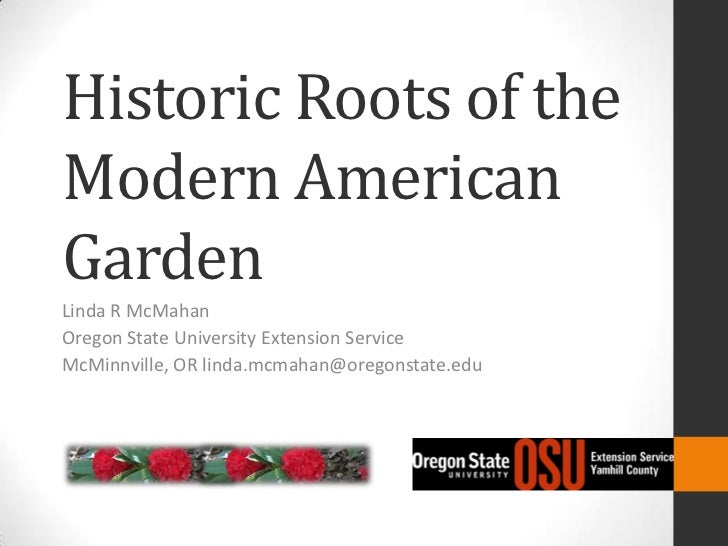 Historic Roots of theModern AmericanGardenLinda R McMahanOregon State University Extension ServiceMcMinnville, OR linda.mc...