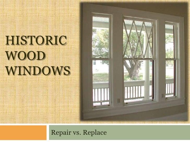 HISTORIC WOOD WINDOWS         Repair vs. Replace