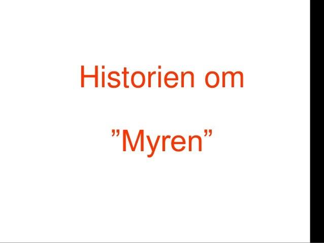 "or Historien om ""Myren"""