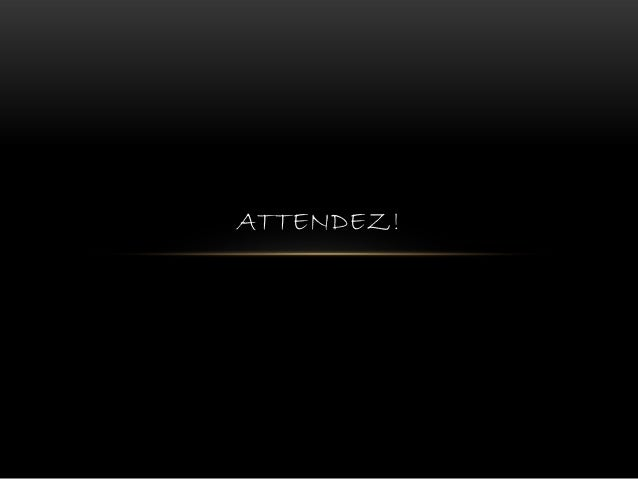 ATTENDEZ!