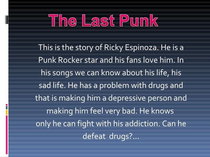 <ul><li>This is the story of Ricky Espinoza. He is a </li></ul><ul><li>Punk Rocker star and his fans love him. In </li></u...