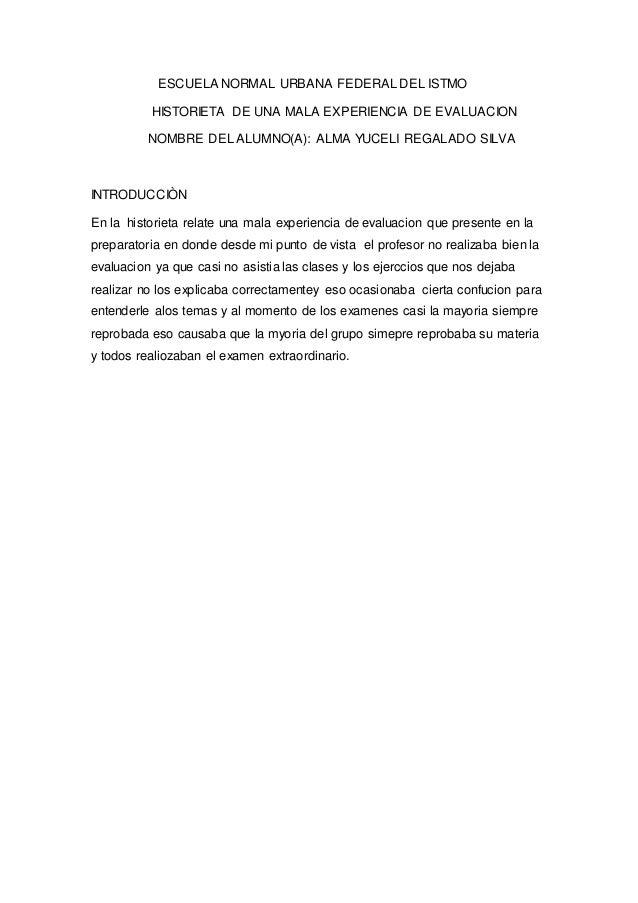 ESCUELA NORMAL URBANA FEDERAL DEL ISTMO HISTORIETA DE UNA MALA EXPERIENCIA DE EVALUACION NOMBRE DEL ALUMNO(A): ALMA YUCELI...