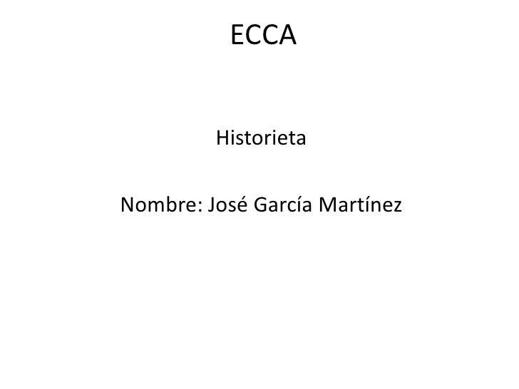 ECCA         HistorietaNombre: José García Martínez