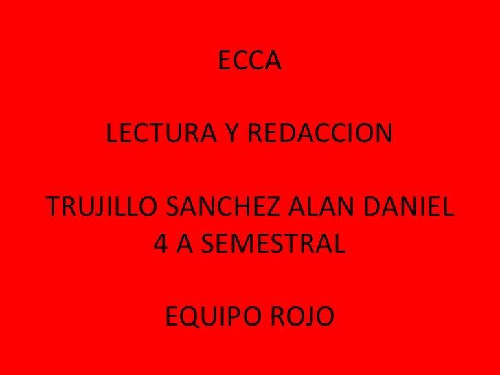 ECCA    LECTURA Y REDACCIONTRUJILLO SANCHEZ ALAN DANIEL        4 A SEMESTRAL        EQUIPO ROJO