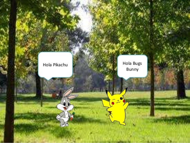 Hola Pikachu  Hola Bugs Bunny