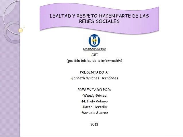LEALTAD Y RESPETO HACEN PARTE DE LAS           REDES SOCIALES                     •GBI      (gestión básica de la informac...
