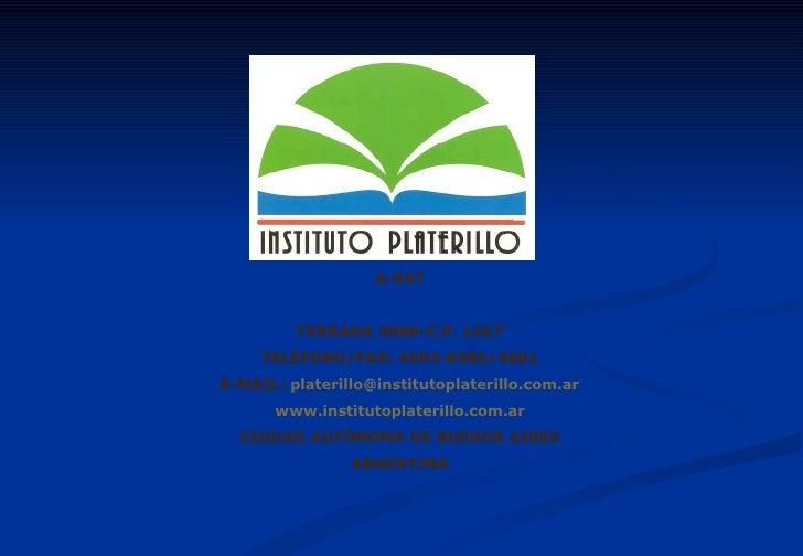 A-947 TERRADA 3080-C.P. 1417 TELÉFONO/FAX: 4502-8383/4801 E-MAIL:  [email_address] www.institutoplaterillo.com.ar CIUDAD A...