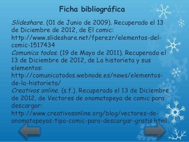 Ficha bibliográficaSlideshare. (01 de Junio de 2009). Recuperado el 13de Diciembre de 2012, de El comic:http://www.slidesh...
