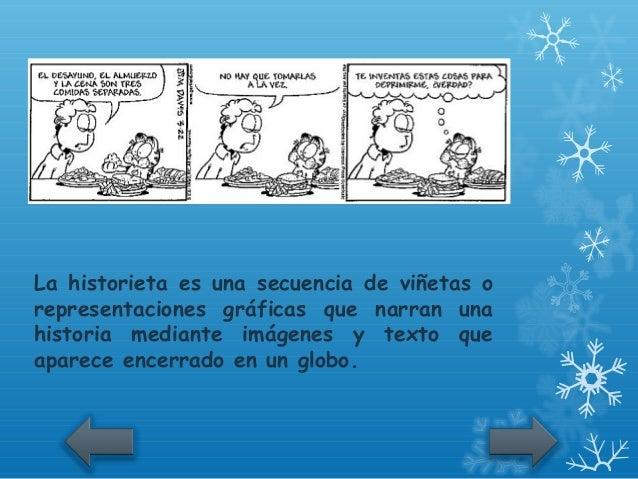 La historieta es una secuencia de viñetas orepresentaciones gráficas que narran unahistoria mediante imágenes y texto quea...
